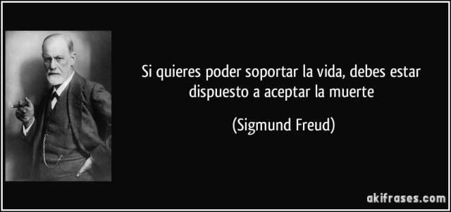 frase-si-quieres-poder-soportar-la-vida-debes-estar-dispuesto-a-aceptar-la-muerte-sigmund-freud-153764